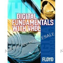 Digital Fundamentals with VHDL by Thomas L. Floyd, 9780130995278.