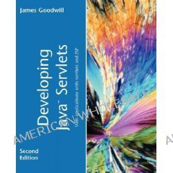 Developing Java Servlets, Web Applications with Servlets and JSP by James Goodwill, 9780672321078.
