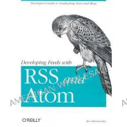 Developing Feeds with RSS and Atom, O'Reilly Ser. by Ben Hammersley, 9780596008819.
