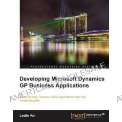Developing Microsoft Dynamics GP Business Applications by Leslie Vail, 9781849680264.