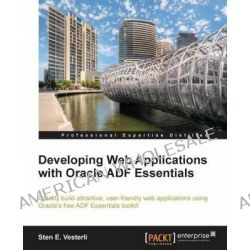 Developing Web Applications with Oracle ADF Essentials by Sten Vesterli, 9781782170686.