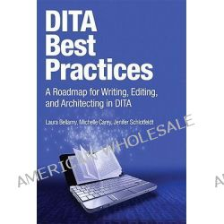 DITA Best Practices, A Roadmap for Writing, Editing, and Architecting in DITA by Michelle Carey, 9780132480529.