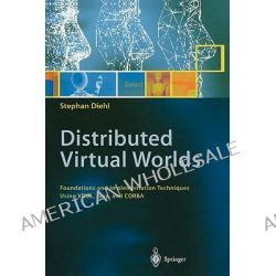 Distributed Virtual Worlds, Foundations and Implementation Techniques Using VRML, Java, and CORBA by Stephan Diehl, 9783642087134.