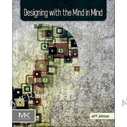 Designing with the Mind in Mind, Simple Guide to Understanding User Interface Design Rules by Jeff Johnson, 9780123750303.