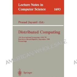 Distributed Computing, 13th International Symposium, Disc'99, Bratislava, Slovak Republic, September 27-29, 1999, Proceedings by Prasad Jayanti, 9783540665311.