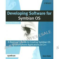 Developing Software for Symbian OS, A Beginner's Guide to Creating Symbian OS V9 Smartphone Applications in C++ by Steve Babin, 9780470725702.