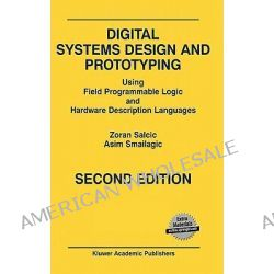 Digital Systems Design and Prototyping, Using Field Programmable Logic and Hardware Description Languages by Zoran Salcic, 9780792379201.