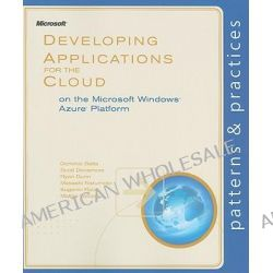 Developing Applications for the Cloud on the Microsoft Windows Azure Platform, MICROSOFT PRESS by Eugenio Pace, 9780735656062.