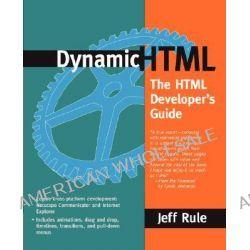 Dynamic HTML, The HTML Developer's Guide by Jeff Rule, 9780201379617.