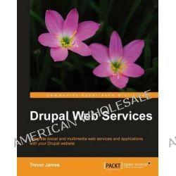 Drupal 6 Web Services by Trevor James, 9781849510981.