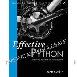 Effective Python, 59 Specific Ways to Write Better Python by Brett Slatkin, 9780134034287.