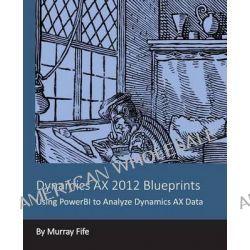 Dynamics Ax 2012 Blueprints, Using Powerbi to Analyze Dynamics Ax Data by Murray Fife, 9781494276263.