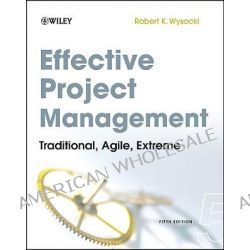 Effective Project Management, Traditional, Agile, Extreme by Robert K. Wysocki, 9780470423677.