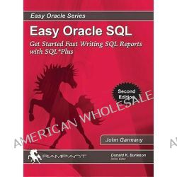 Easy Oracle SQL, Get Started Fast Writing SQL Reports With Sql*plus by John Garmany, 9780982306109.