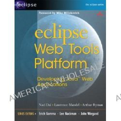 Eclipse Web Tools Platform, Developing Java Web Applications by Lawrence Mandel, 9780321396853.