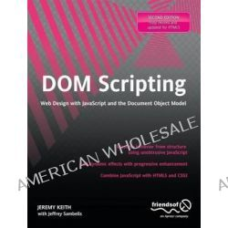 DOM Scripting, Web Design with JavaScript and the Document Object Model by Jeremy Keith, 9781430233893.