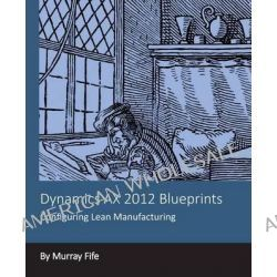 Dynamics Ax 2012 Blueprints, Configuring Lean Manufacturing by Murray Fife, 9781494277000.