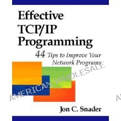 Effective TCP/IP Programming, 44 Tips to Improve Your Network Programs by Jon C. Snader, 9780201615890.
