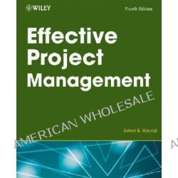 Effective Project Management, Traditional, Adaptive, Extreme by Robert K. Wysocki, 9780470042618.