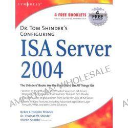 Dr. Tom Shinder's Configuring ISA Server 2004 by Debra Littlejohn Shinder, 9781931836197.