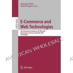 E-commerce and Web Technologies, 8th International Conference, EC-Web 2007, Regensburg, Germany, September 3-7, 2007, Proceedings by Giuseppe Psailla, 9783540745624.