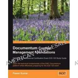 Documentum Content Management Foundations, EMC Proven Professional Certification Exam E20-120 Study Guide by Pawan Kumar, 9781847192400.