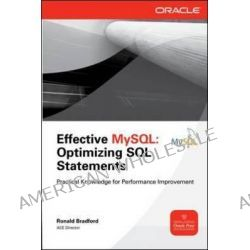 Effective MySQL Optimizing SQL Statements, Optimizing SQL Statements: Practical Knowledge for Performance Improvement by Ronald Bradford, 9780071782791.