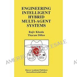 Engineering Intelligent Hybrid Multi-Agent Systems by Rajiv Khosla, 9780792399827.