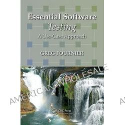 Essential Software Testing, A Use-Case Approach by Greg Fournier, 9781420089813.
