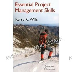 Essential Project Management Skills by Kerry Wills, 9781439827161.