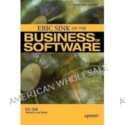Eric Sink on the Business of Software, Apress Ser. by Eric Sink, 9781590596234.