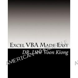 Excel VBA Made Easy, A Concise Guide for Beginners by Dr Liew Voon Kiong, 9781449959623.