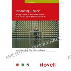 Expanding Choice, Moving to Linux and Open Source with Novell Open Enterprise Server by Jason Williams, 9780672327223.