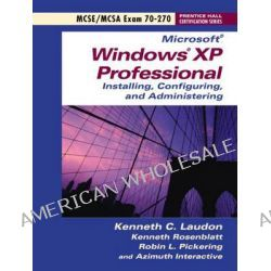 Exam 70-270 Microsoft Windows XP Professional by Kenneth C. Laudon, 9780131441323.