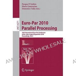 Euro-Par - Parallel Processing 2010: Part I, 16th International Euro-Par Conference, Ischia, Italy, August 31 - September 3, 2010, Proceedings by Pasqua D'Ambra, 9783642152764.