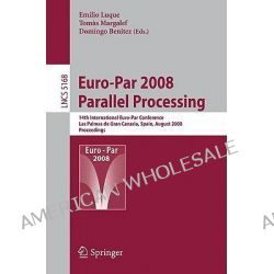 Euro-Par 2008 Parallel Processing, 14th International Euro-par Conference, Las Palmas De Gran Canaria, Spain, August 26-29, 2008. Proceedings by Emilio Luque, 9783540854500.
