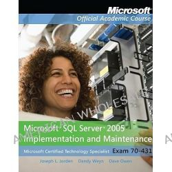 Exam 70-431 Microsoft SQL Server 2005 Implementation and Maintenance Lab Manual, Microsoft SQL Server 2005 Implementation and Maintenance by Microsoft Official Academic Course, 97804708749
