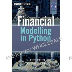 Financial Modelling in Python, The Wiley Finance Series by Shayne Fletcher, 9780470987841.