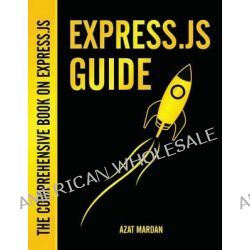 Express.Js Guide, The Comprehensive Book on Express.Js: The Comprehensive Book on Express.Js by Azat Mardanov, 9781494269272.
