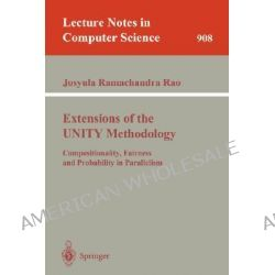 Extensions of the UNITY Methodology, Compositionality, Fairness and Probability in Parallelism by Josyula R. Rao, 9783540591733.