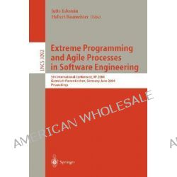 Extreme Programming and Agile Processes in Software Engineering, 5th International Conference, Xp 2004, Garmisch-Partenk