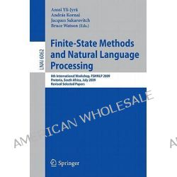 Finite-State Methods and Natural Language Processing, 8th International Workshop, FSMNLP 2009, Pretoria, South Africa, July 21-24, 2009, Revised Selected Papers by Anssi Yli-Jyra, 9783642146831.