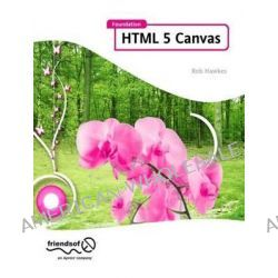 Foundation HTML5 Canvas, For Games and Entertainment by Jeff Fulton, 9781430232919.