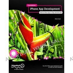 Foundation iPhone App Development, Build an iPhone App in 5 Days with iOS 6 SDK by Nick Kuh, 9781430243748.
