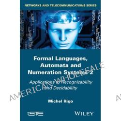 Formal Languages, Automata and Numeration Systems, Volume 2 by Michel Rigo, 9781848217881.