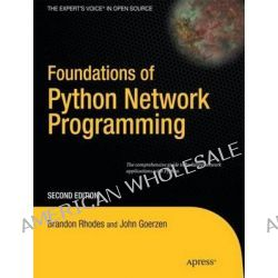Foundations of Python Network Programming, The Comprehensive Guide to Building Network Applications with Python by John Goerzen, 9781430230038.