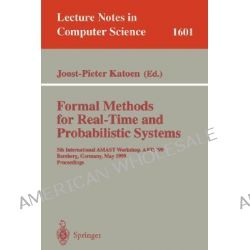 Formal Methods for Real-time and Probabilistic Systems: International AMAST Workshop, ARTS '99, Bamberg, Germany, May 26