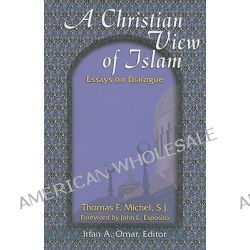 A Muslim View Of Christianity Essays On Dialogue