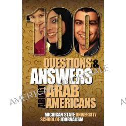 100 Questions and Answers about Arab Americans by Author Reviewer Series Editor Joe Grimm, 9781939880567.