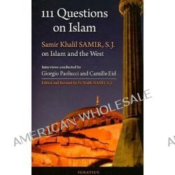111 Questions on Islam, Samir Khalil Samir, S.J. on Islam and the West ; a Series of Interviews Conducted by Giorgio Paolucci and Camille Eid by Giorgio Paolucci, 9781586171551.